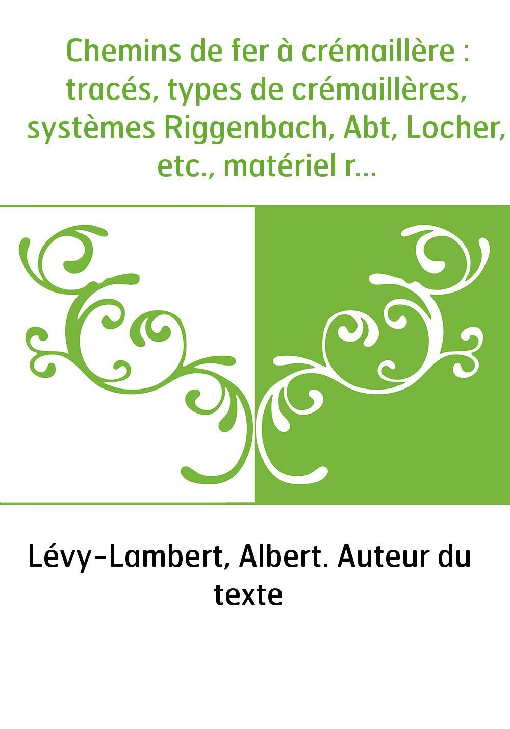 Chemins de fer à crémaillère : tracés, types de crémaillères, systèmes Riggenbach, Abt, Locher, etc., matériel roulant, exploita