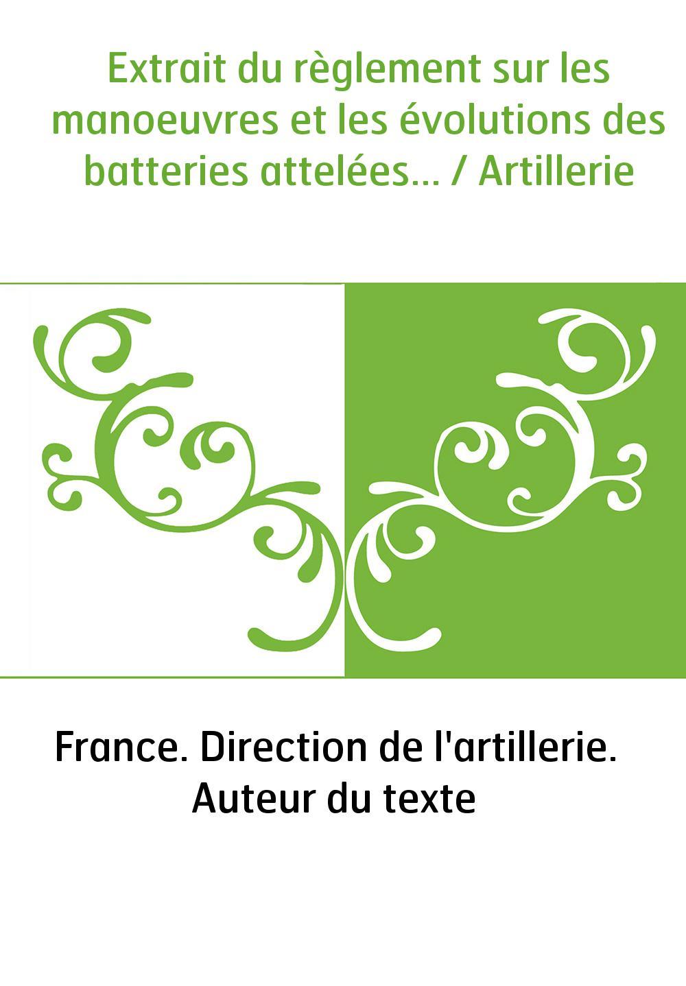 Extrait du règlement sur les manoeuvres et les évolutions des batteries attelées... / Artillerie