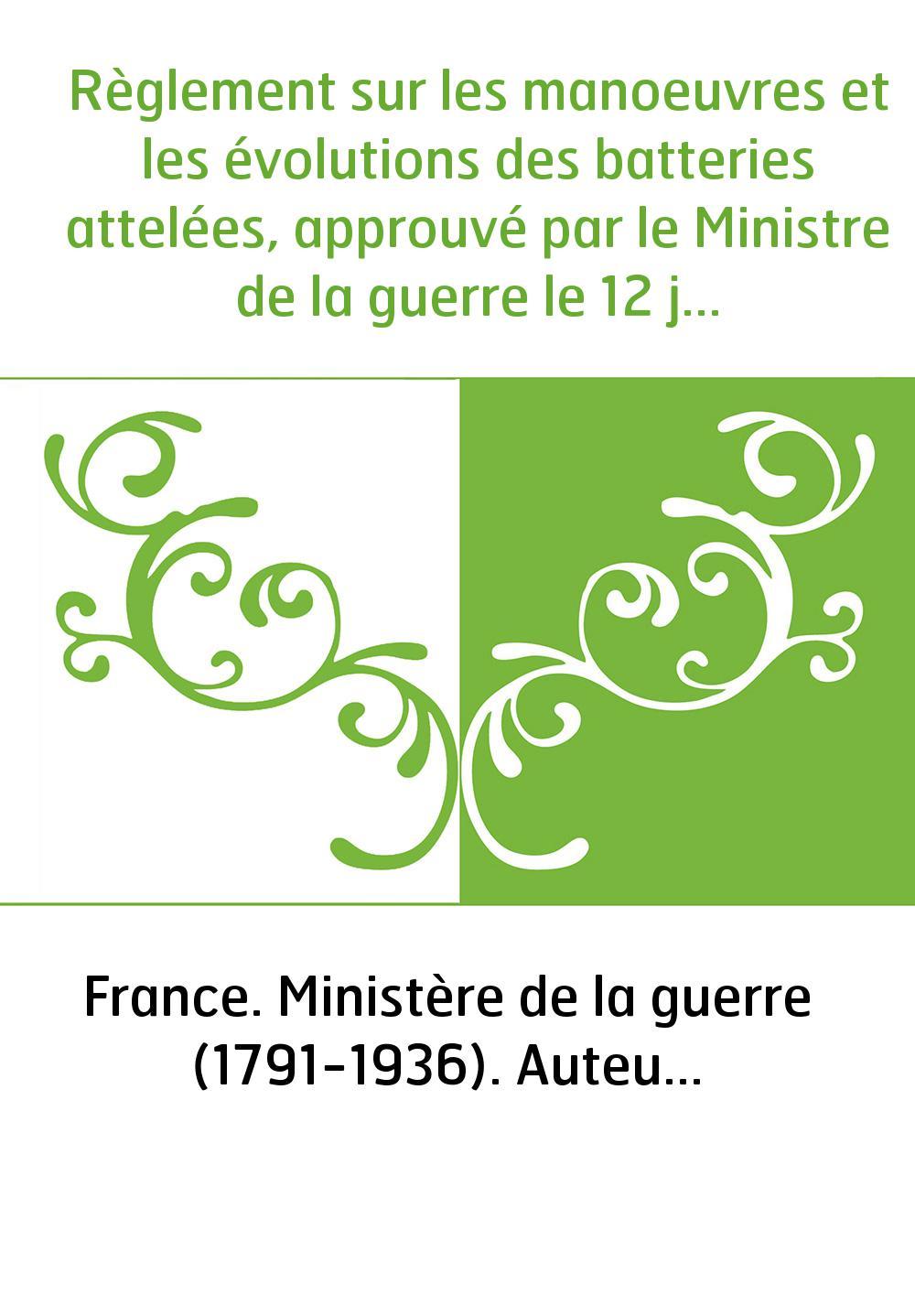 Règlement sur les manoeuvres et les évolutions des batteries attelées, approuvé par le Ministre de la guerre le 12 juin 1863 : a