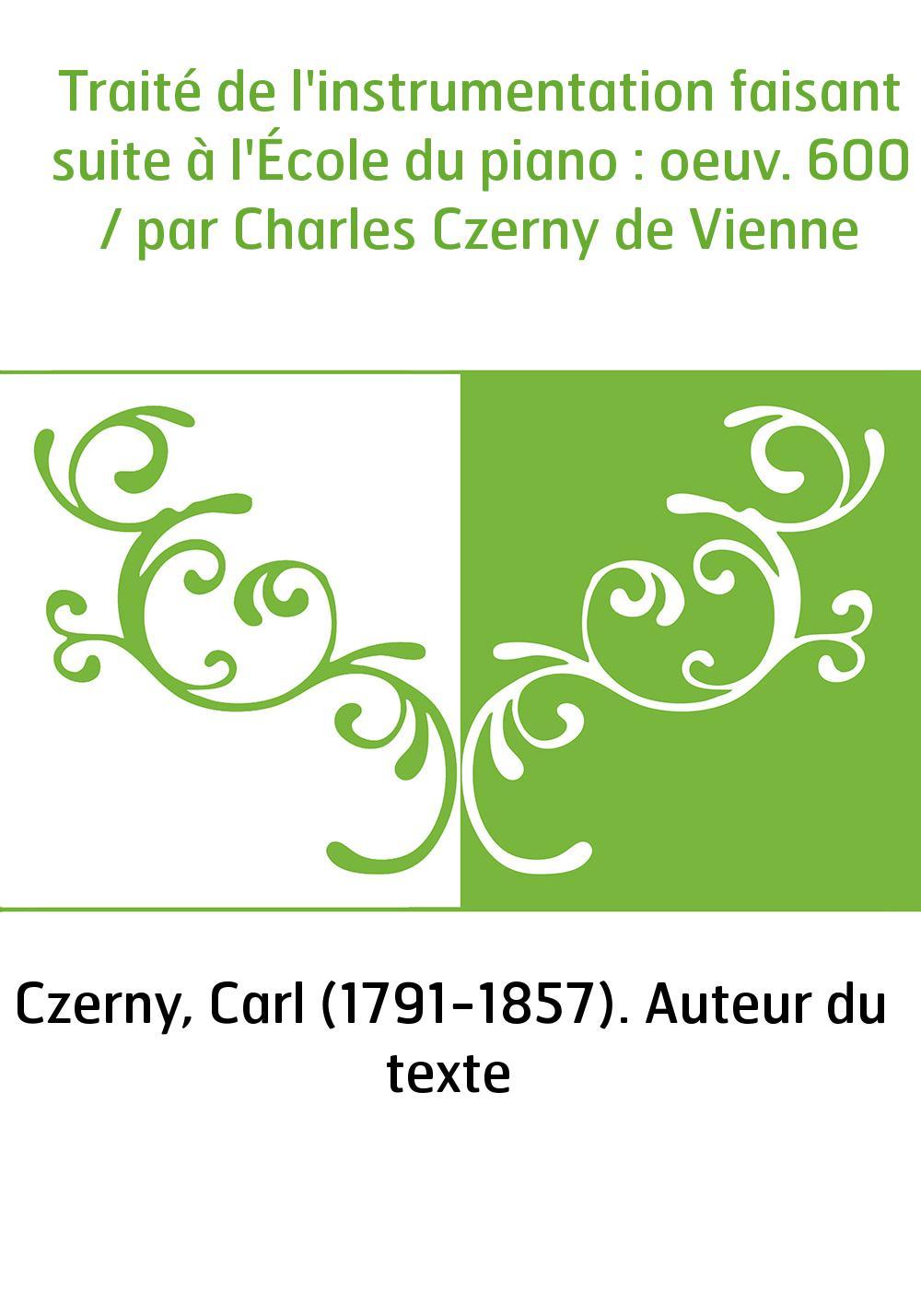 Traité de l'instrumentation faisant suite à l'École du piano : oeuv. 600 / par Charles Czerny de Vienne