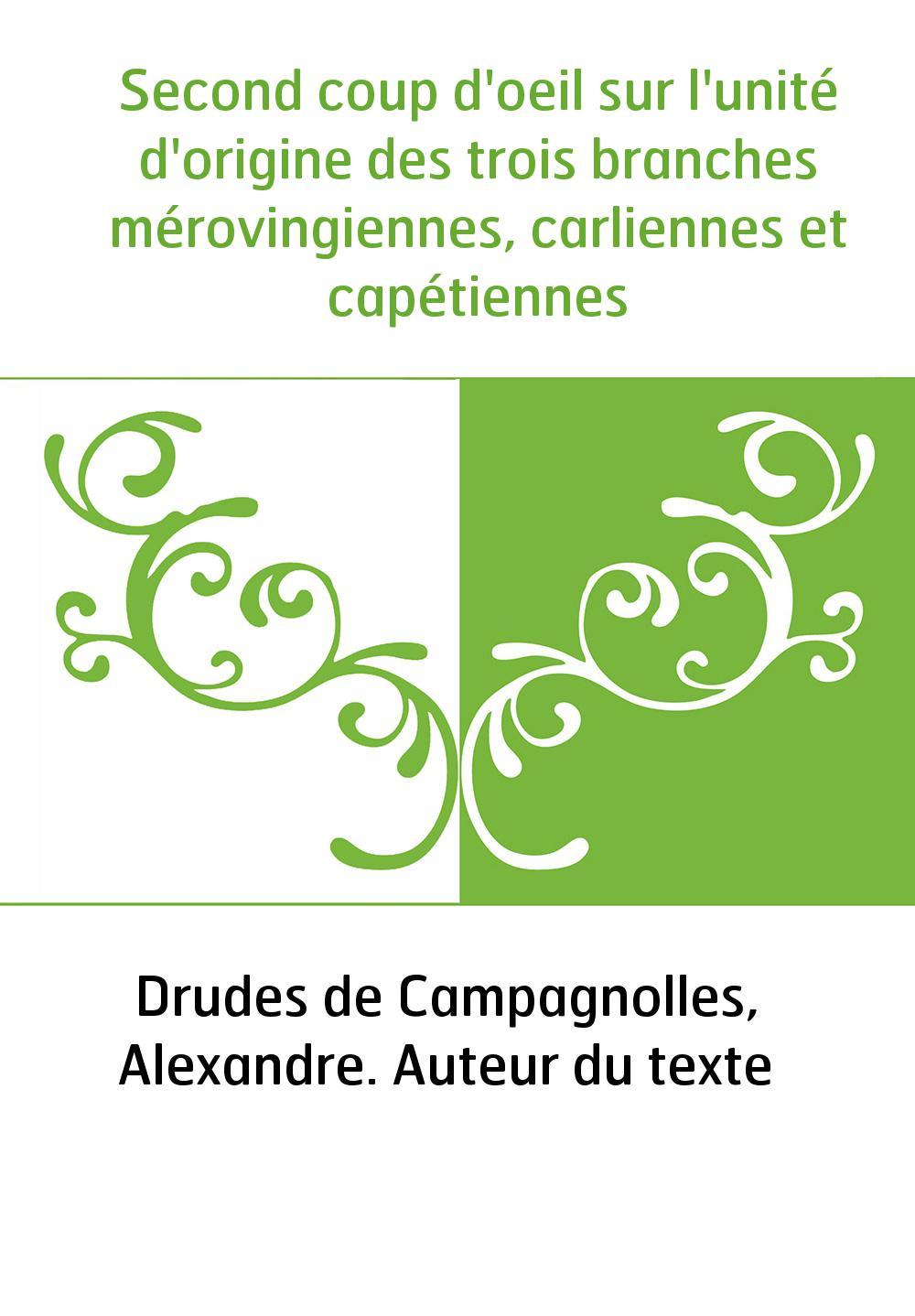 Second coup d'oeil sur l'unité d'origine des trois branches mérovingiennes, carliennes et capétiennes