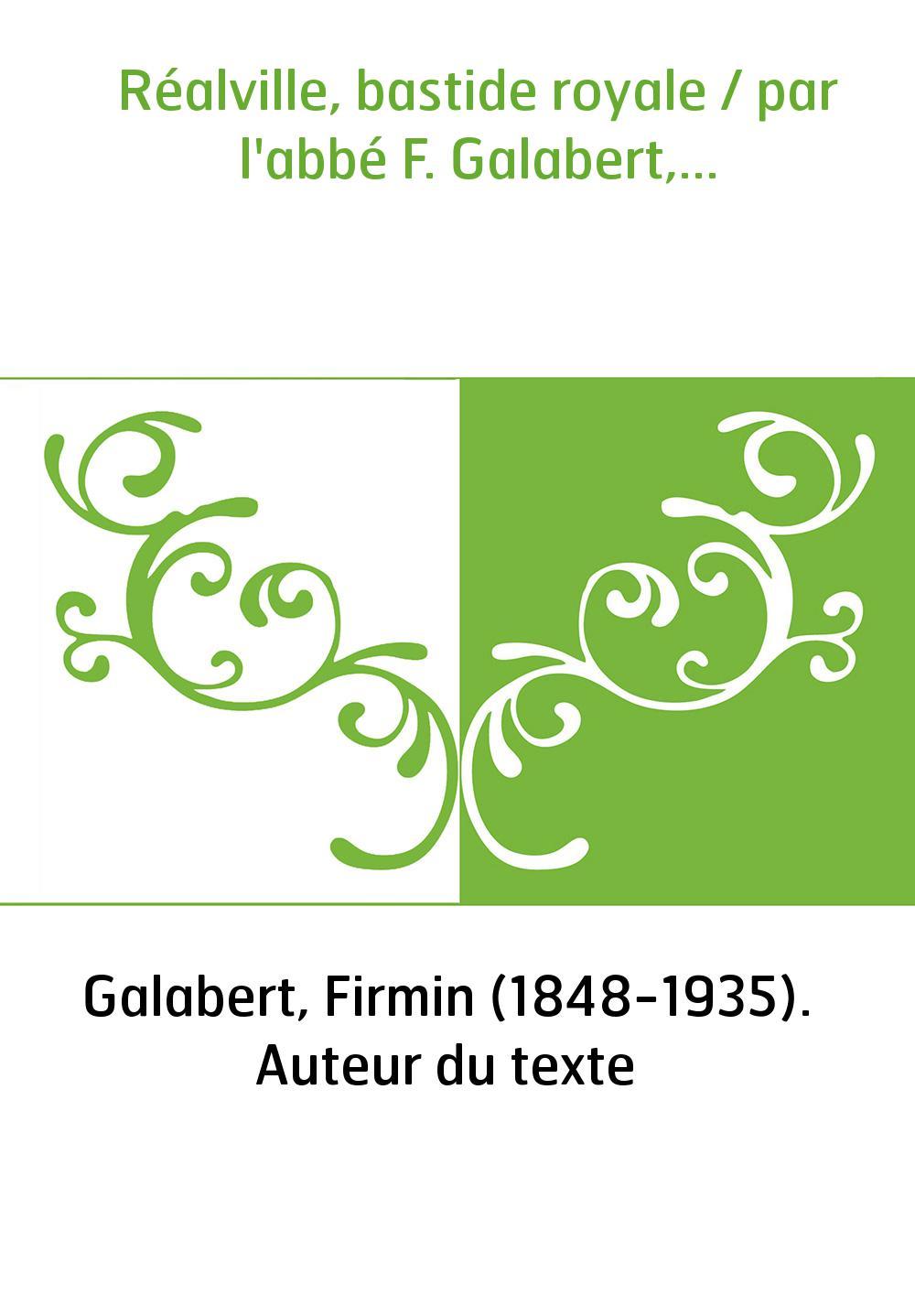 Réalville, bastide royale / par l'abbé F. Galabert,...