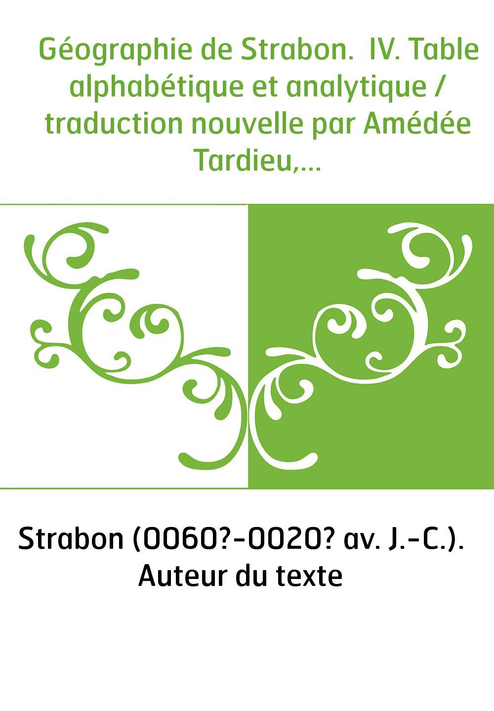 Géographie de Strabon. IV. Table alphabétique et analytique / traduction nouvelle par Amédée Tardieu,...