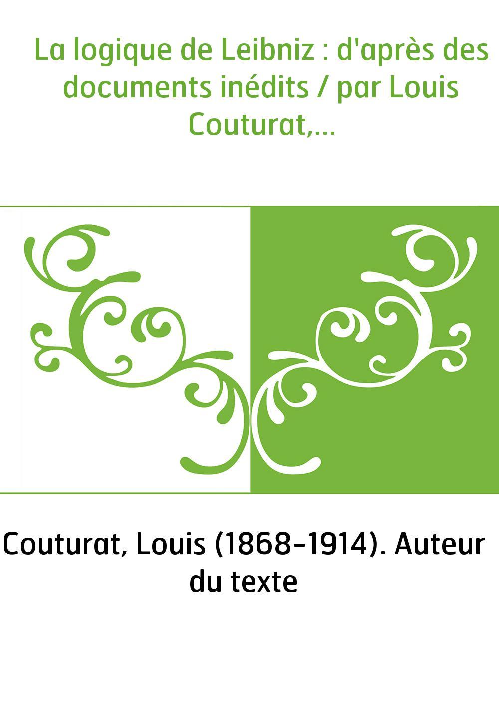 La logique de Leibniz : d'après des documents inédits / par Louis Couturat,...