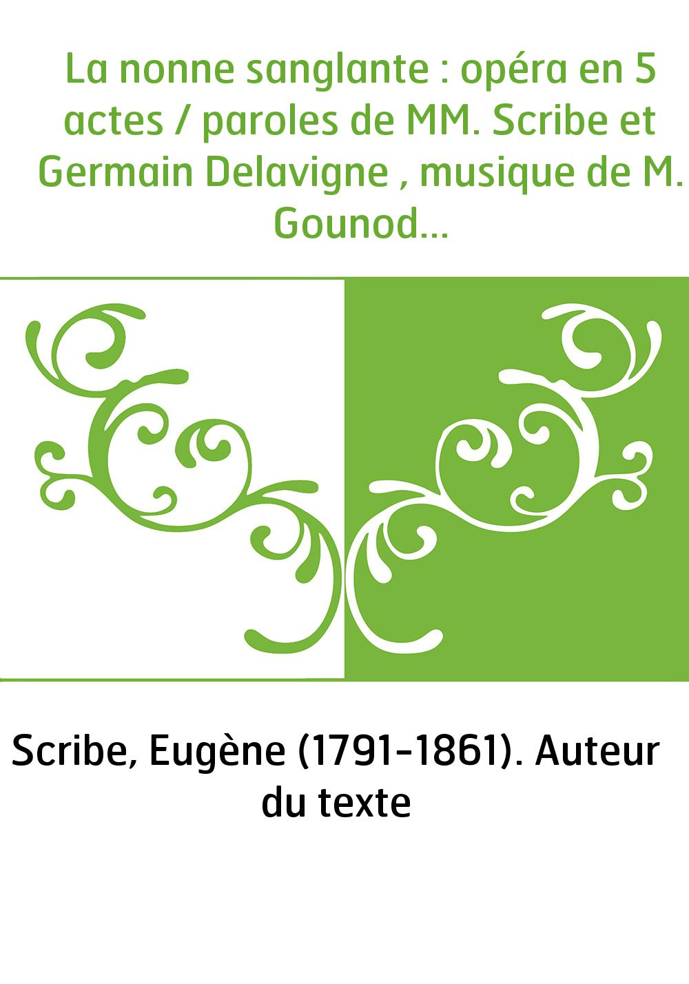 La nonne sanglante : opéra en 5 actes / paroles de MM. Scribe et Germain Delavigne , musique de M. Gounod...