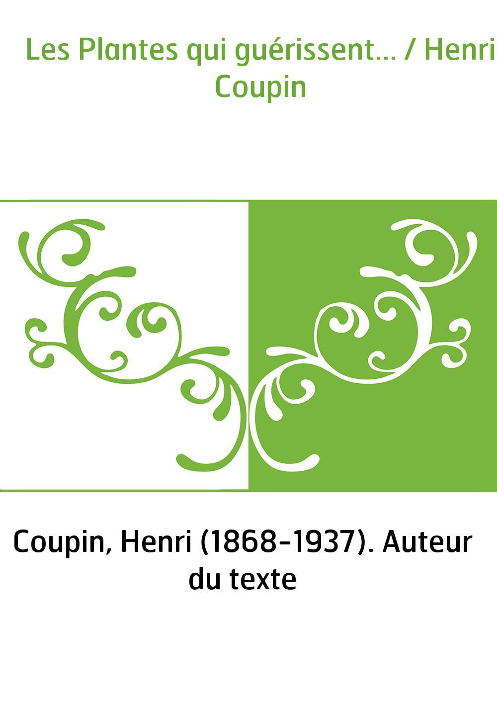 Les Plantes qui guérissent... / Henri Coupin