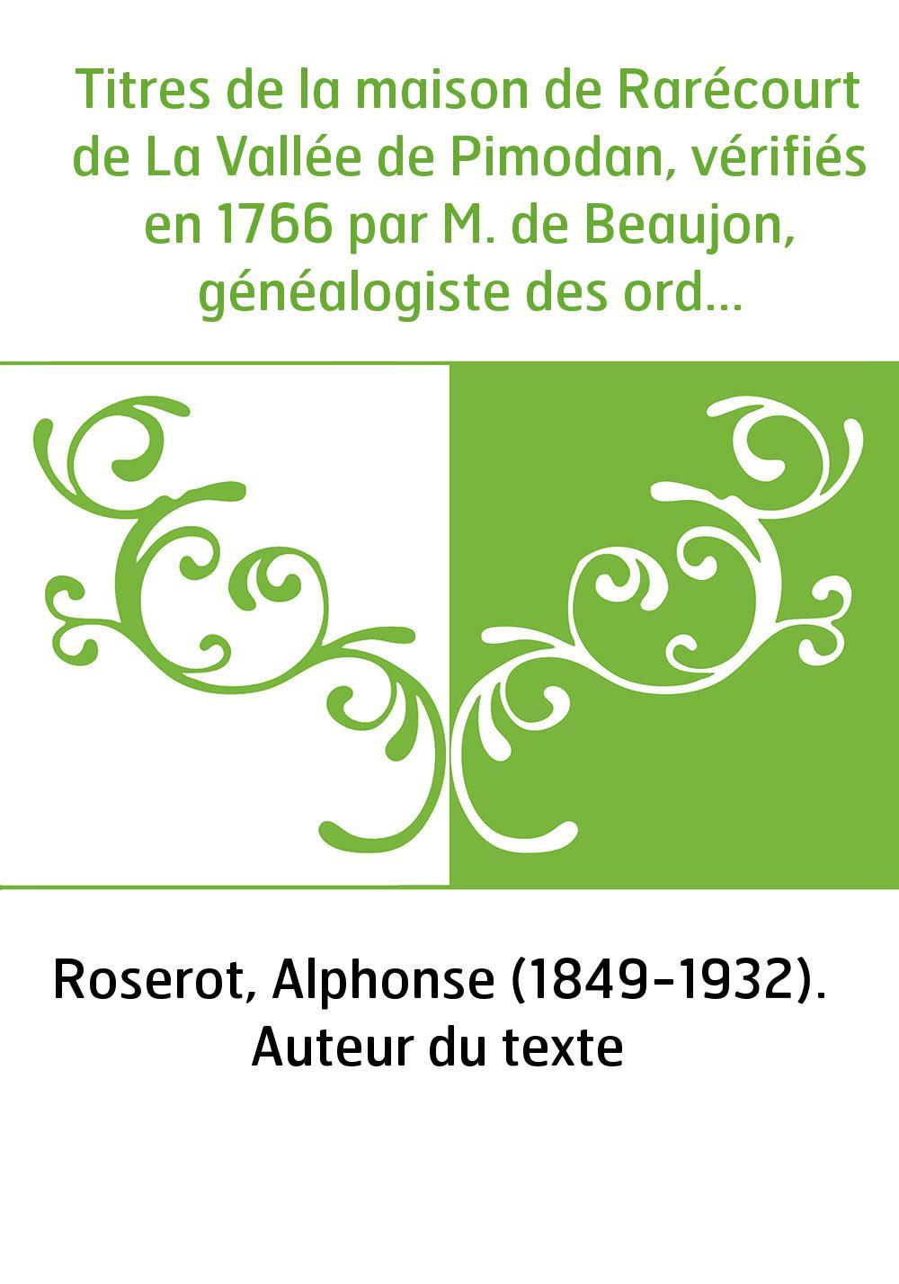 Titres de la maison de Rarécourt de La Vallée de Pimodan, vérifiés en 1766 par M. de Beaujon, généalogiste des ordres du Roi, av