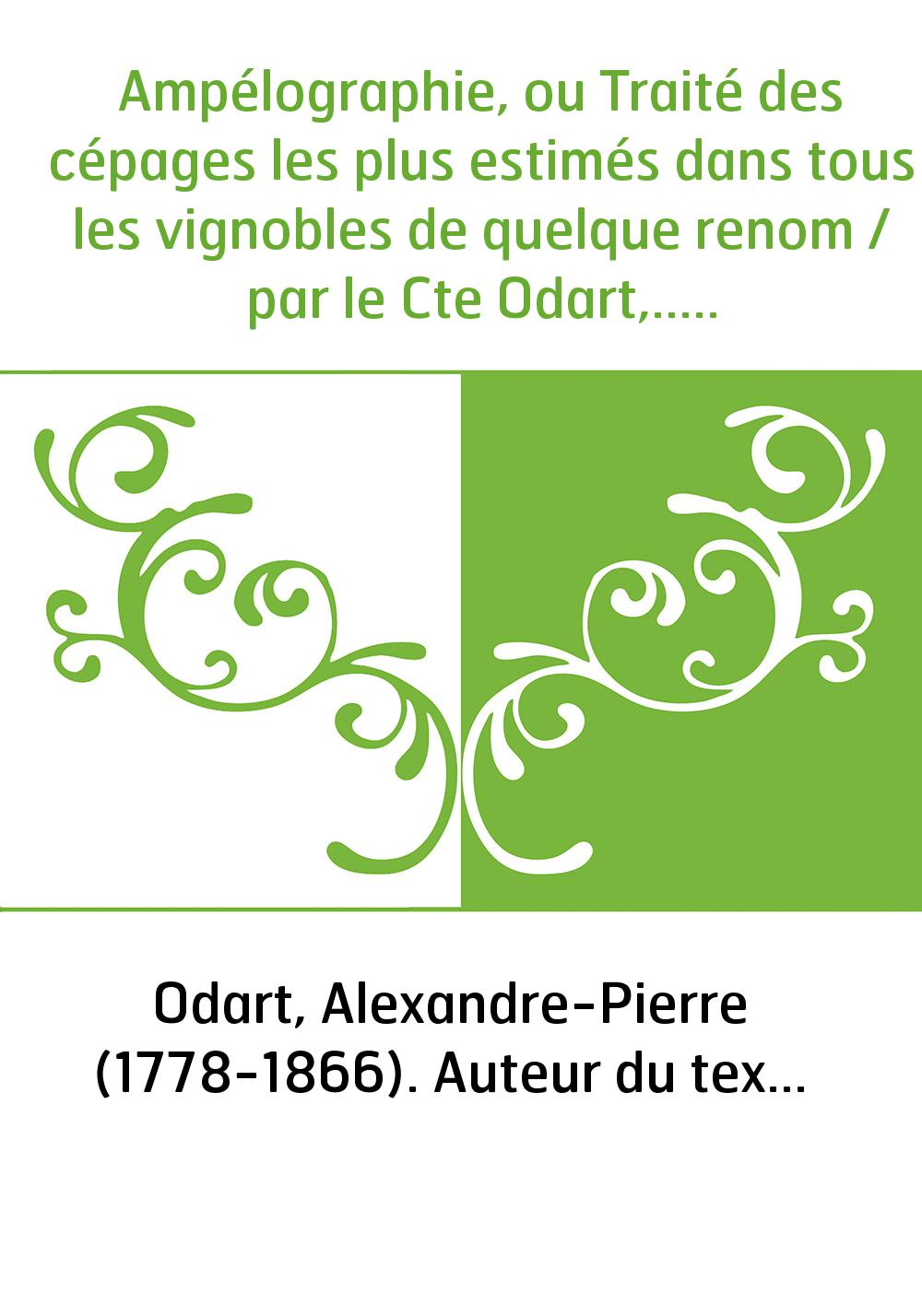 Ampélographie, ou Traité des cépages les plus estimés dans tous les vignobles de quelque renom / par le Cte Odart,...