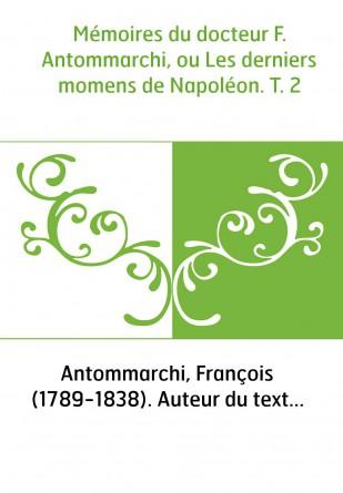 Mémoires du docteur F. Antommarchi, ou Les derniers momens de Napoléon. T. 2