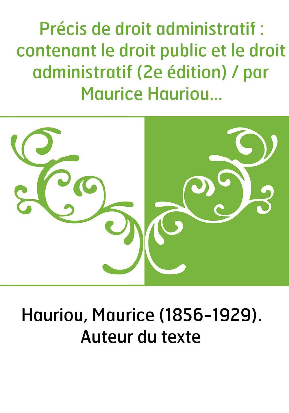 Précis de droit administratif : contenant le droit public et le droit administratif (2e édition) / par Maurice Hauriou,...