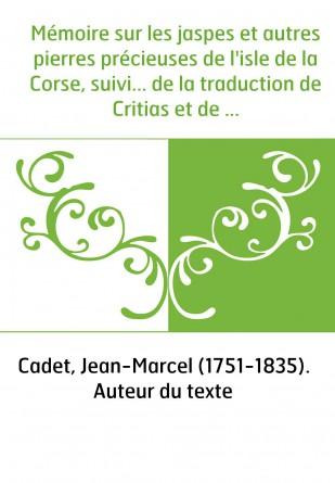 Mémoire sur les jaspes et autres pierres précieuses de l'isle de la Corse, suivi... de la traduction de Critias et de divers mor