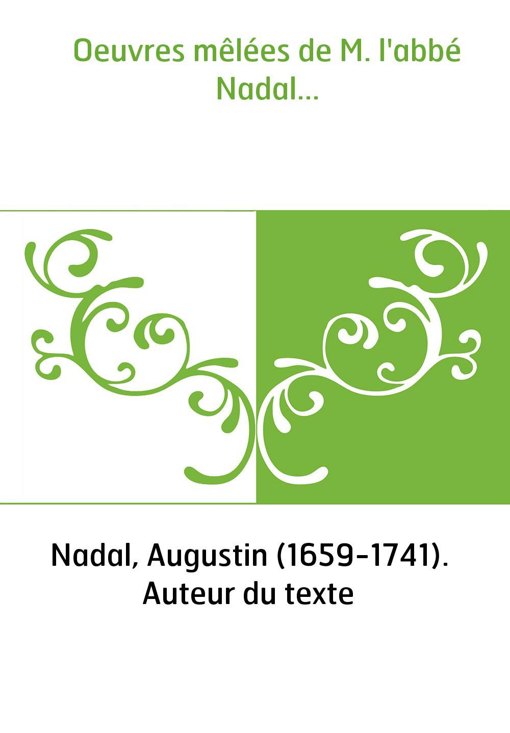 Oeuvres mêlées de M. l'abbé Nadal...
