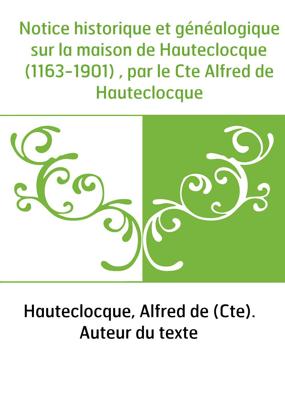 Notice historique et généalogique sur la maison de Hauteclocque (1163-1901) , par le Cte Alfred de Hauteclocque