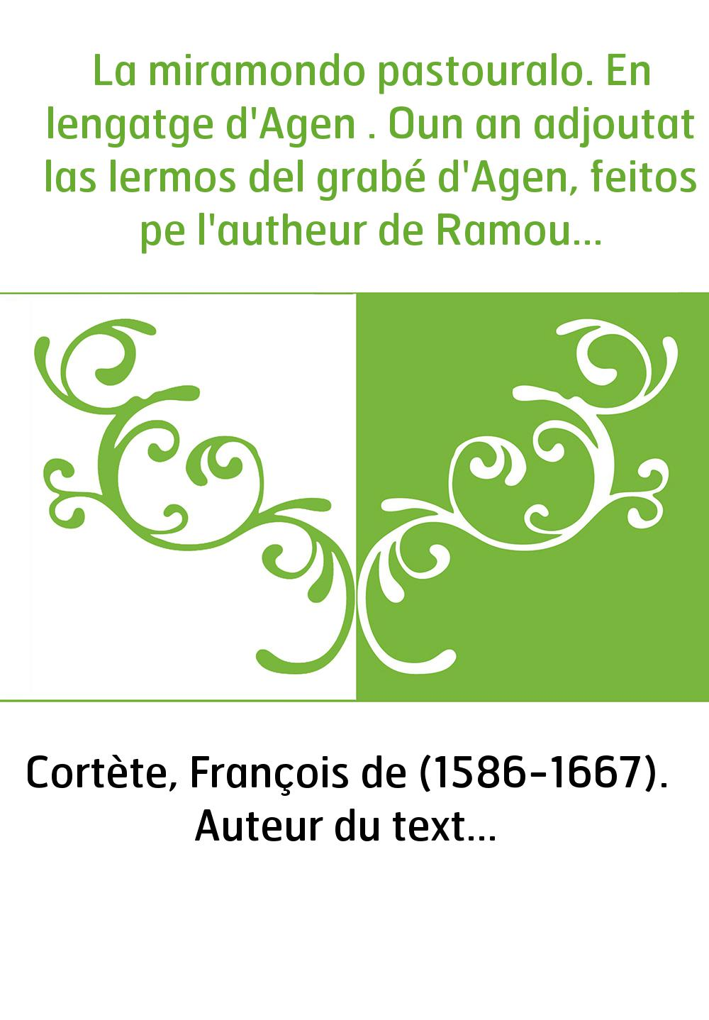 La miramondo pastouralo. En lengatge d'Agen . Oun an adjoutat las lermos del grabé d'Agen, feitos pe l'autheur de Ramounet & Mir