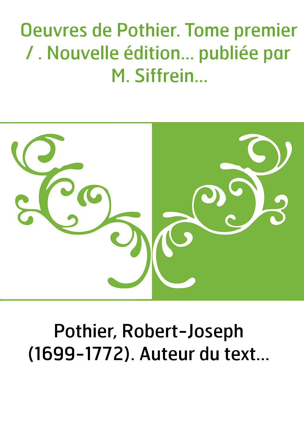 Oeuvres de Pothier. Tome premier / . Nouvelle édition... publiée par M. Siffrein...