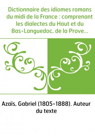 Dictionnaire des idiomes romans du...