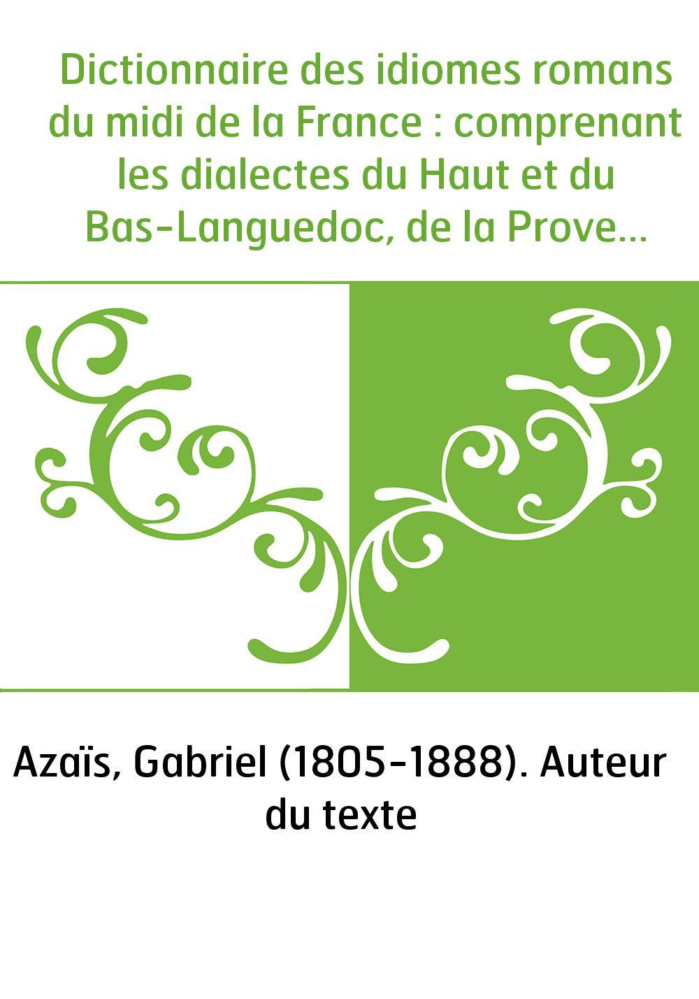 Dictionnaire des idiomes romans du midi de la France : comprenant les dialectes du Haut et du Bas-Languedoc, de la Provence, de