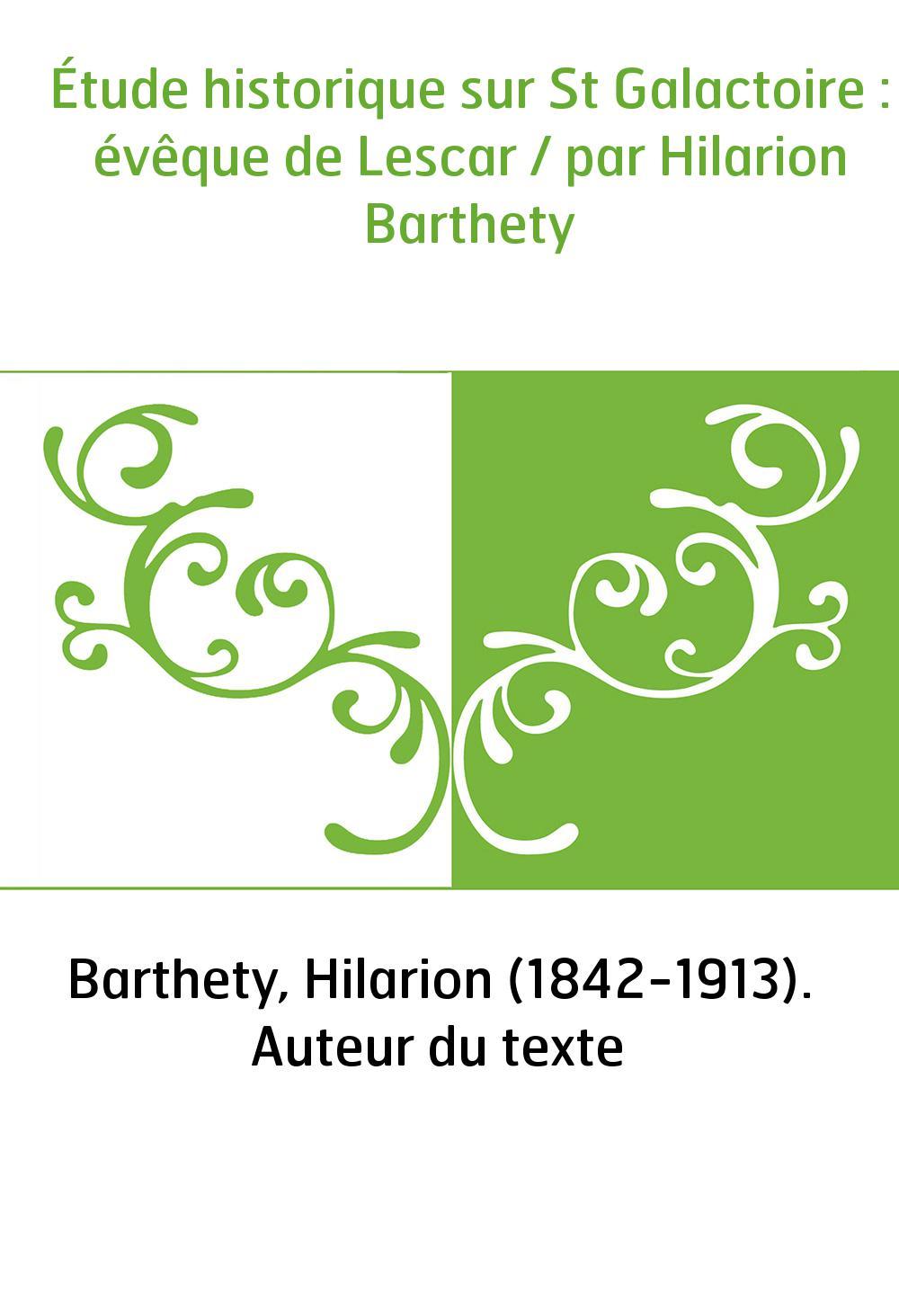 Étude historique sur St Galactoire : évêque de Lescar / par Hilarion Barthety