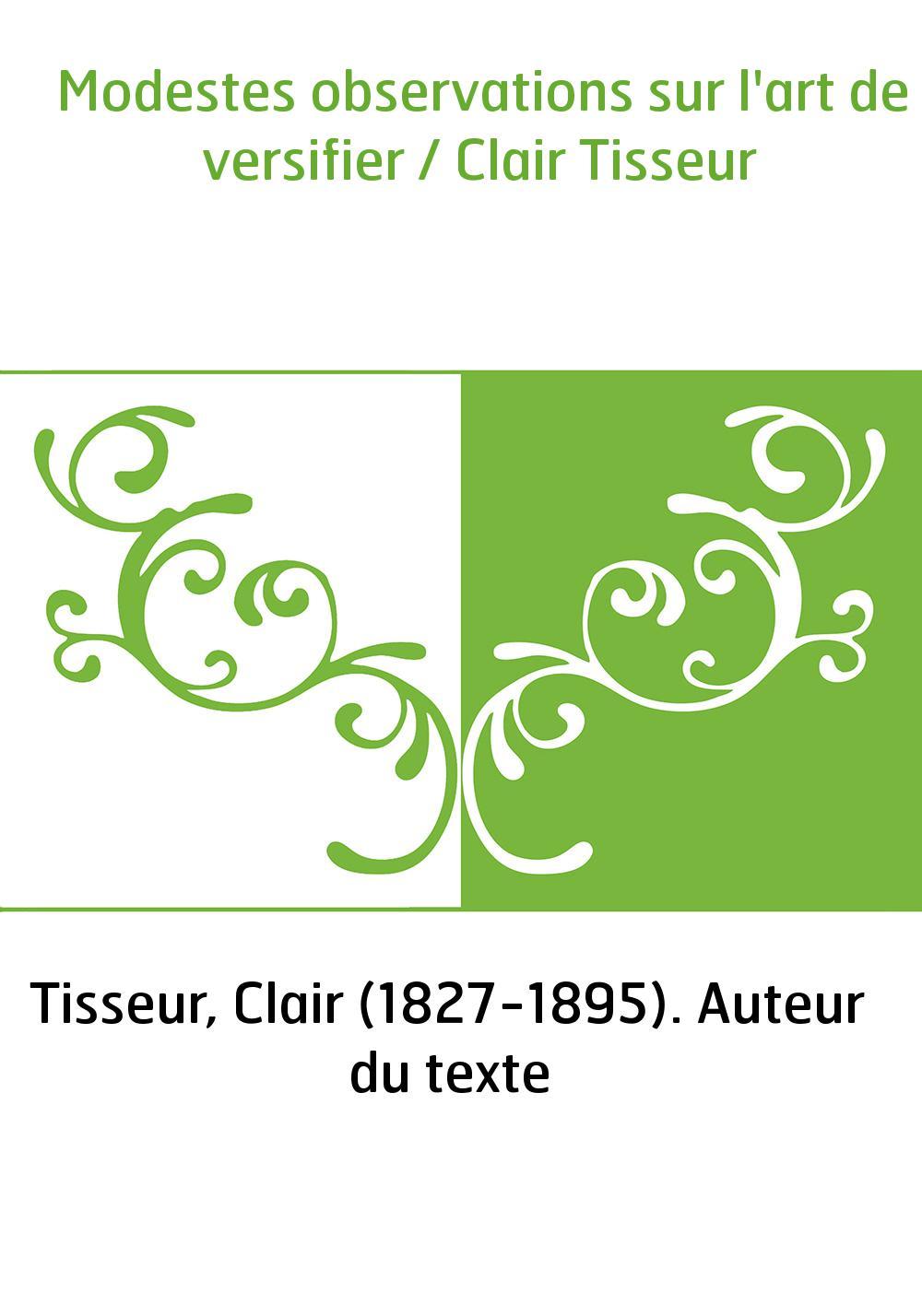 Modestes observations sur l'art de versifier / Clair Tisseur