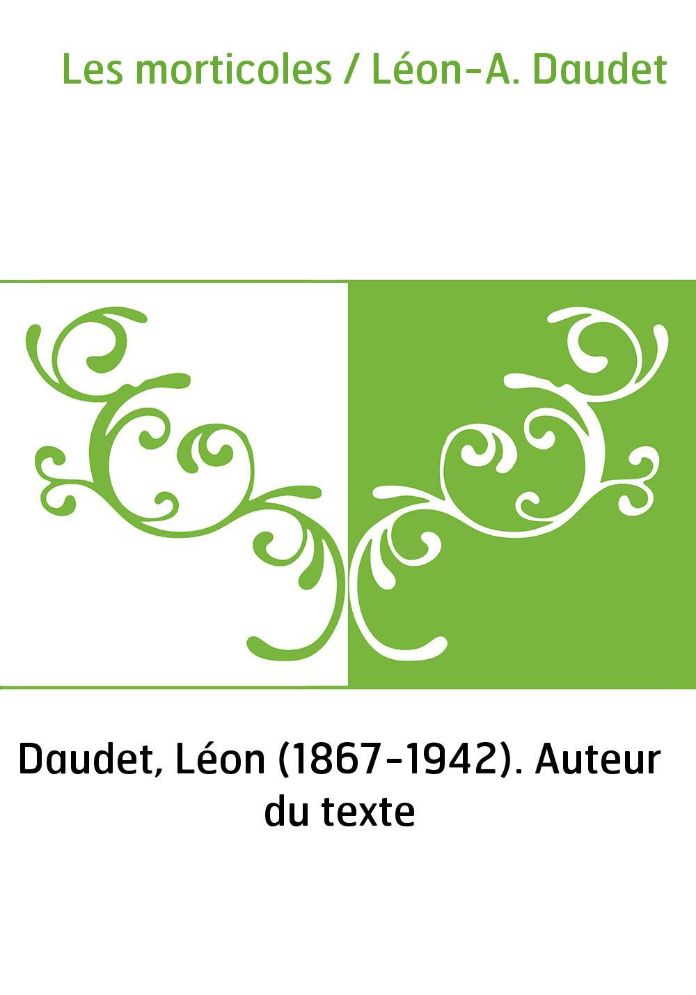 Les morticoles / Léon-A. Daudet