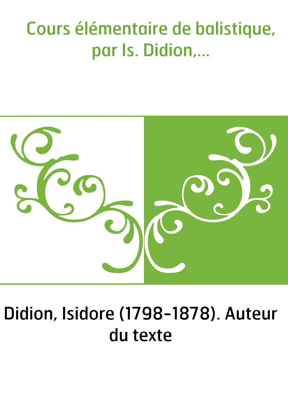 Cours élémentaire de balistique, par Is. Didion,...