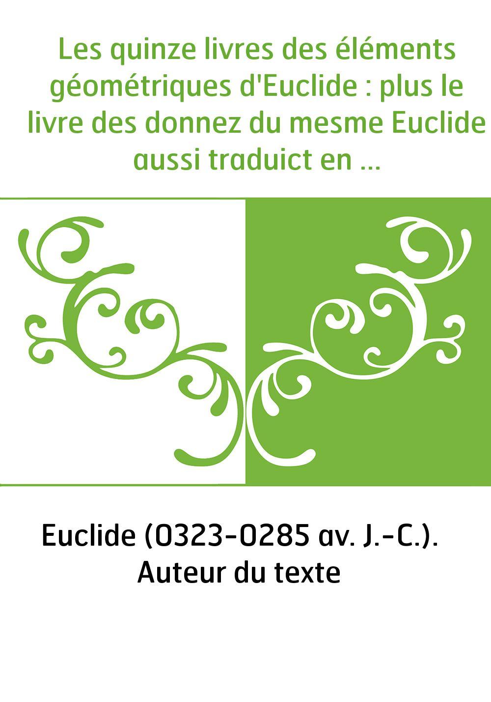 Les quinze livres des éléments géométriques d'Euclide : plus le livre des donnez du mesme Euclide aussi traduict en françois par