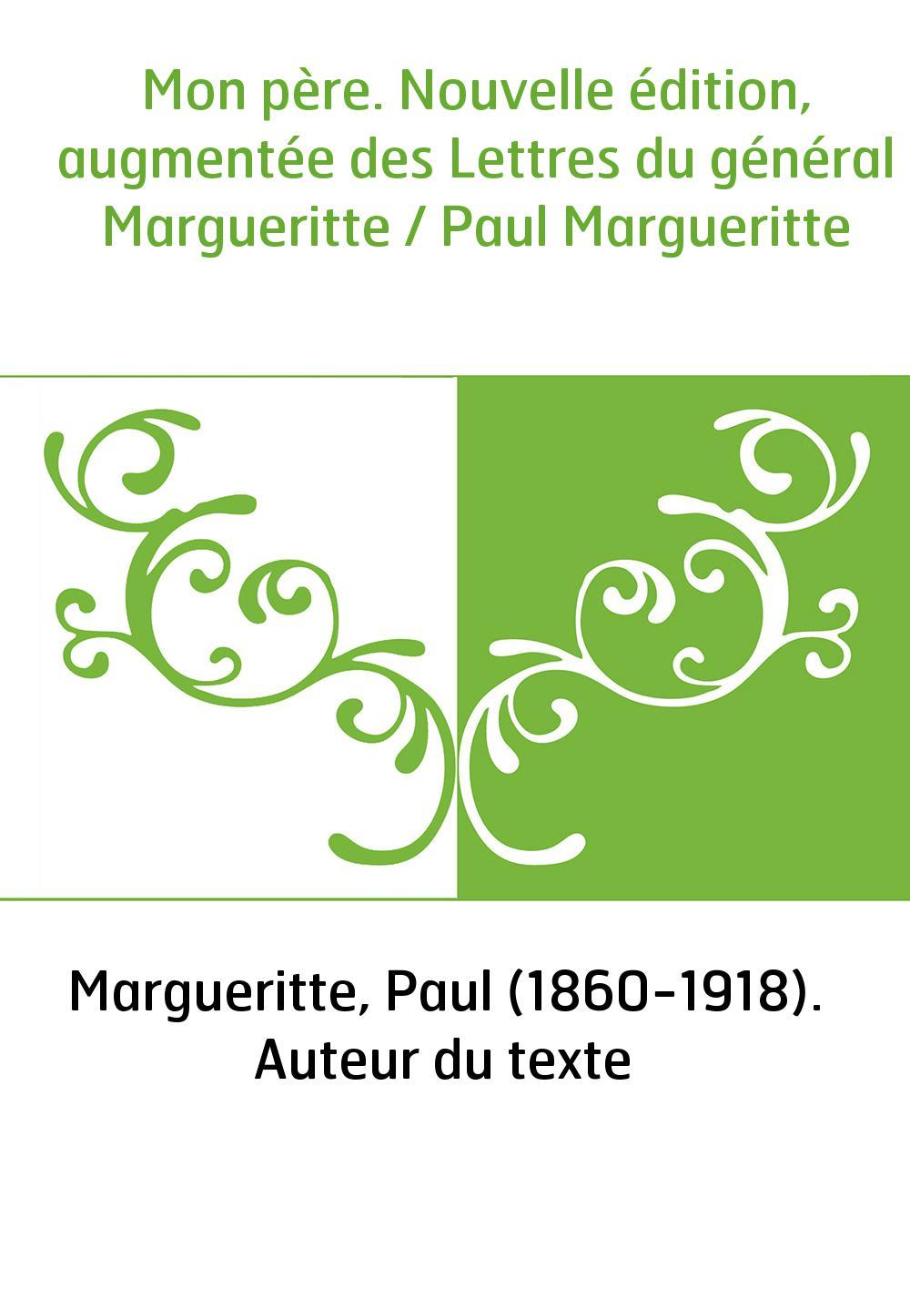 Mon père. Nouvelle édition, augmentée des Lettres du général Margueritte / Paul Margueritte