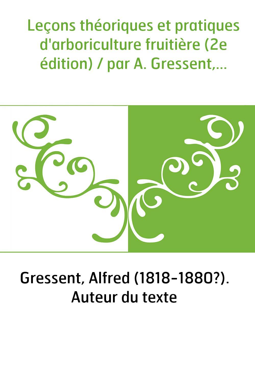 Leçons théoriques et pratiques d'arboriculture fruitière (2e édition) / par A. Gressent,...