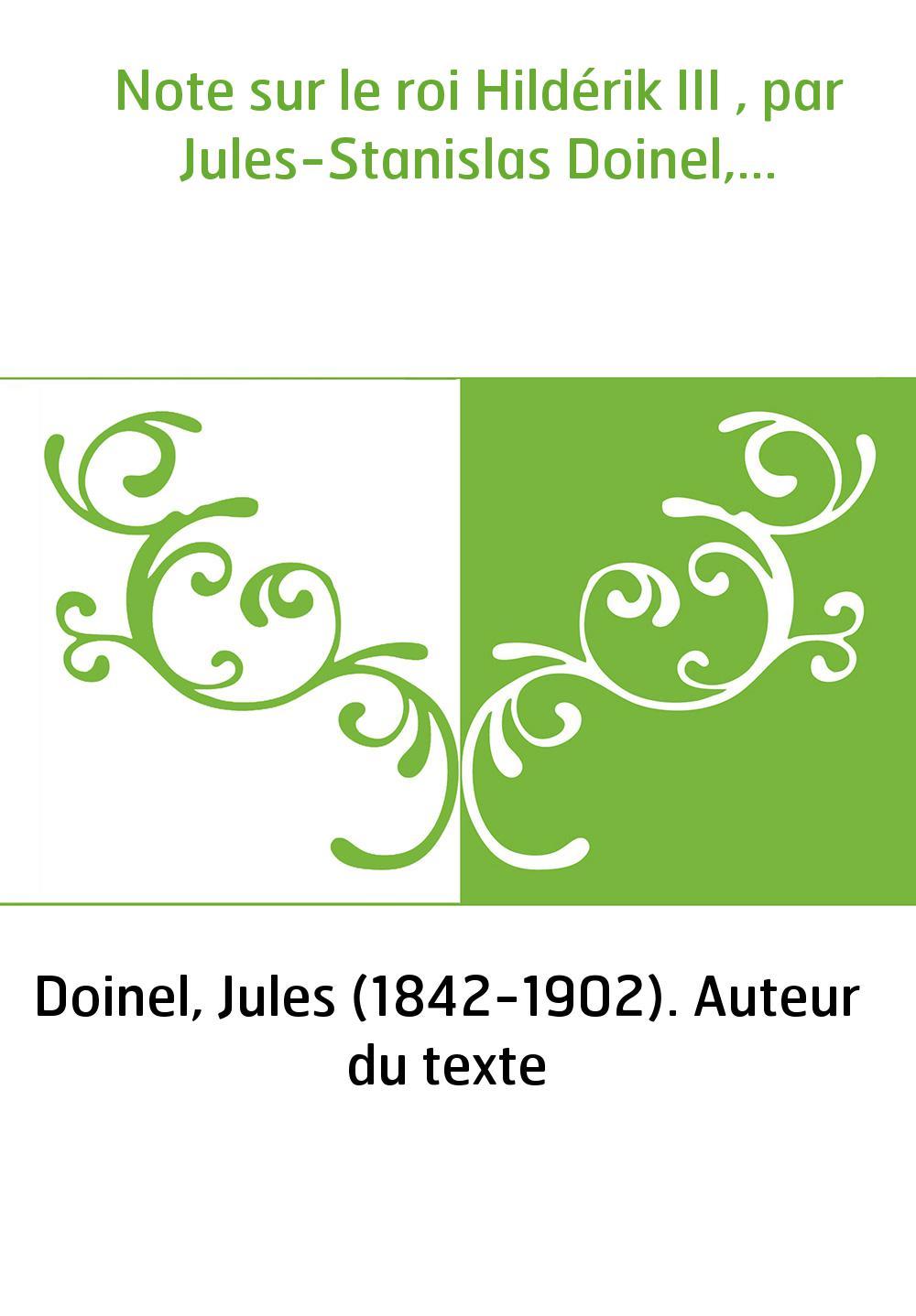 Note sur le roi Hildérik III , par Jules-Stanislas Doinel,...