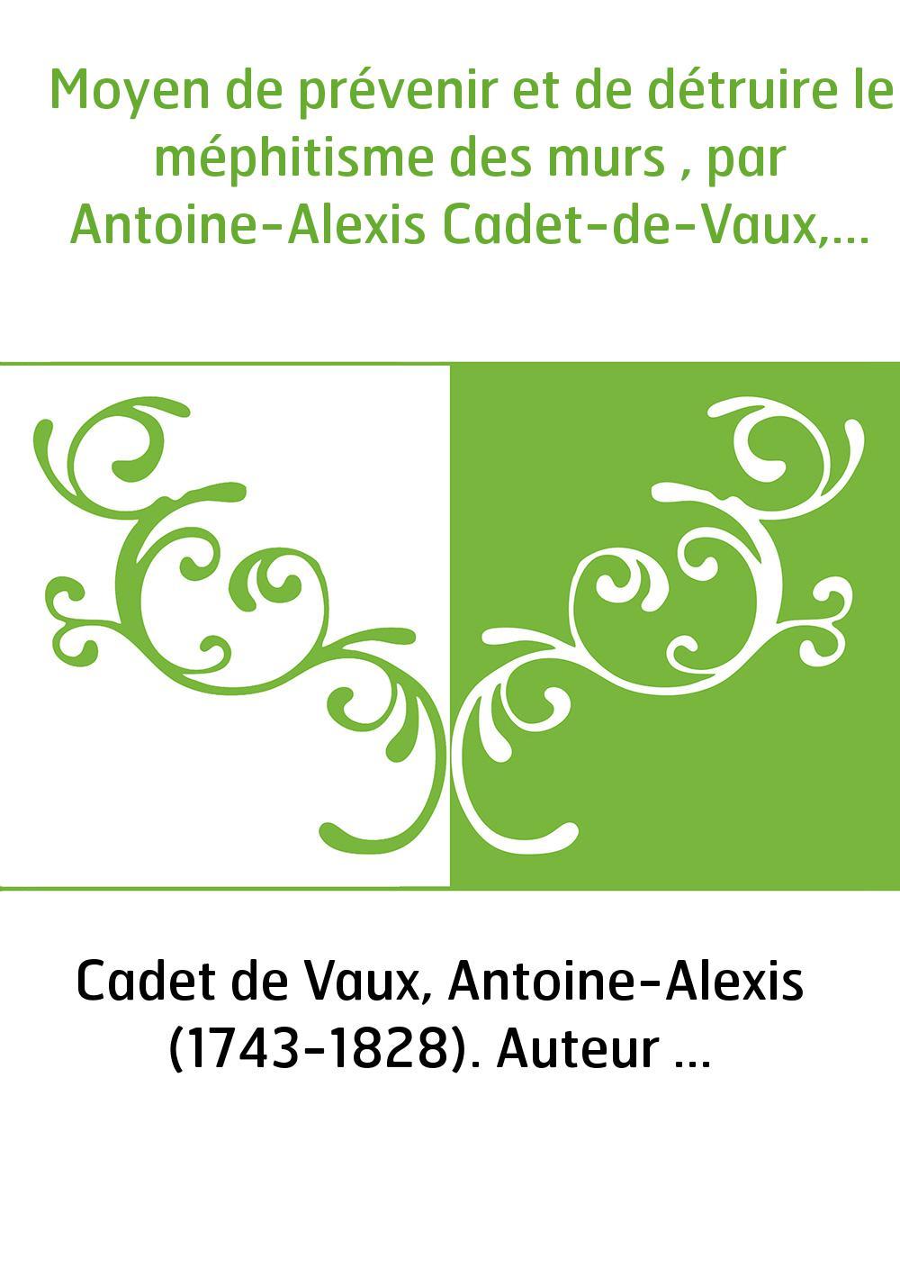Moyen de prévenir et de détruire le méphitisme des murs , par Antoine-Alexis Cadet-de-Vaux,...