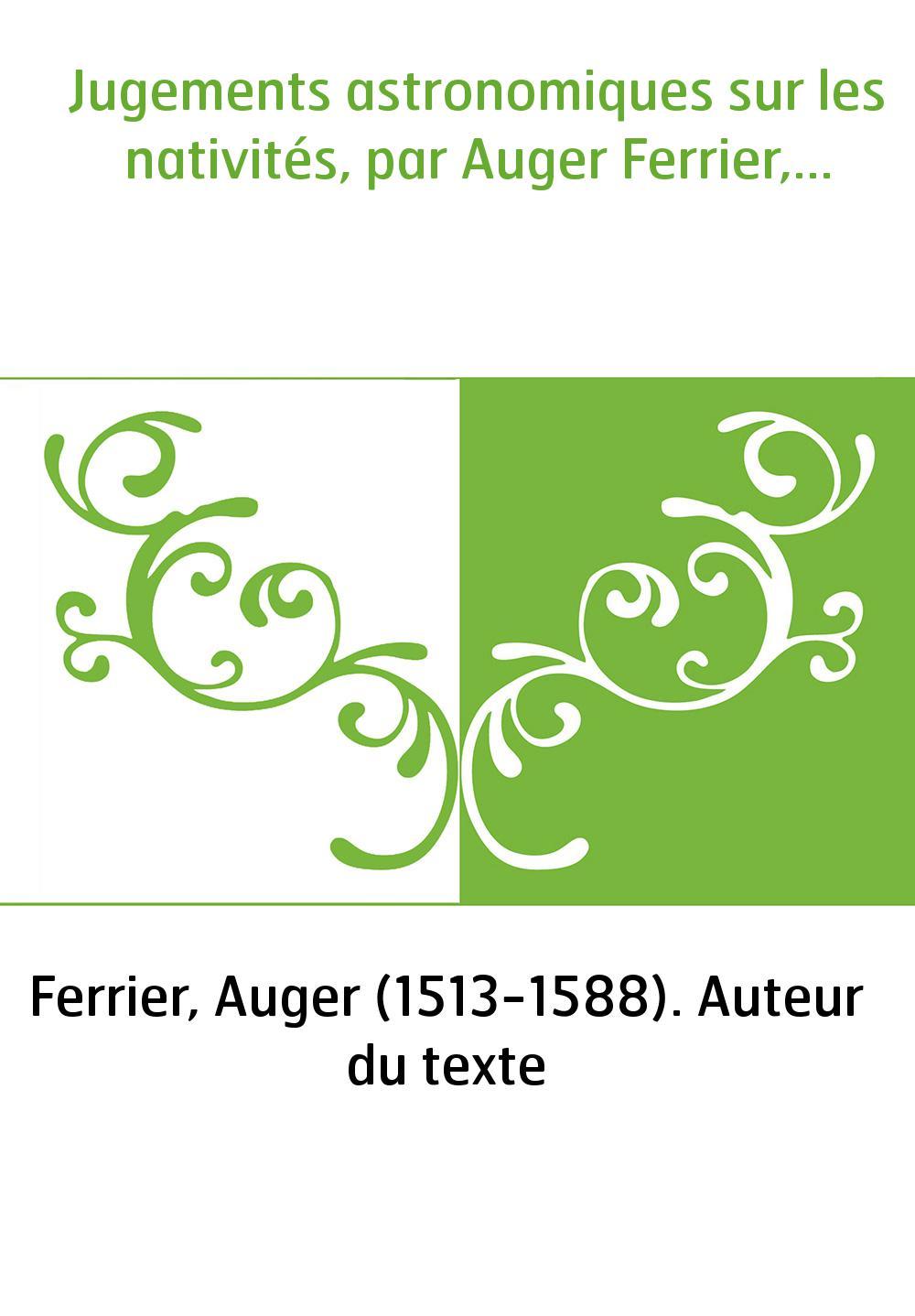 Jugements astronomiques sur les nativités, par Auger Ferrier,...