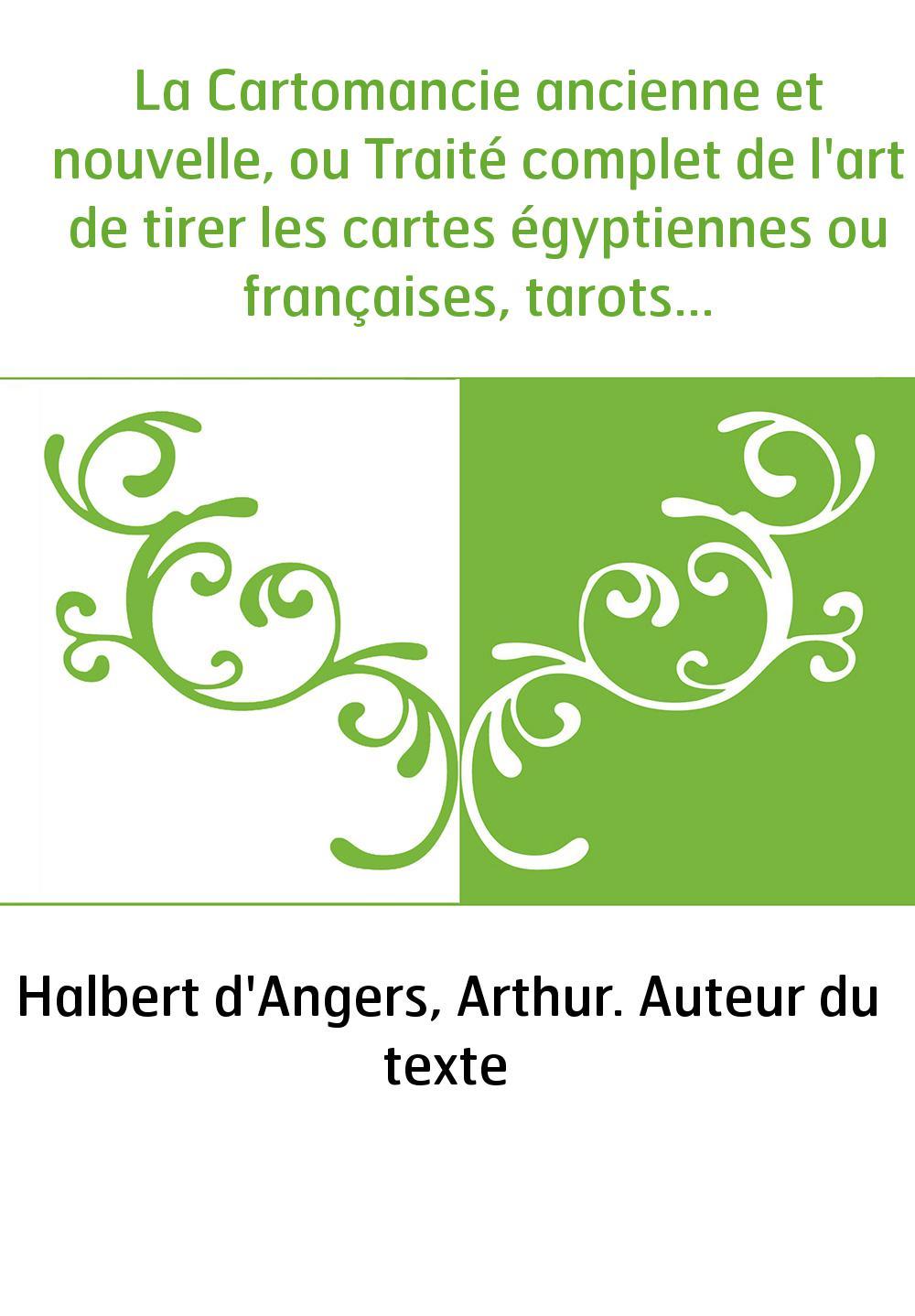 La Cartomancie ancienne et nouvelle, ou Traité complet de l'art de tirer les cartes égyptiennes ou françaises, tarots, etc.,...