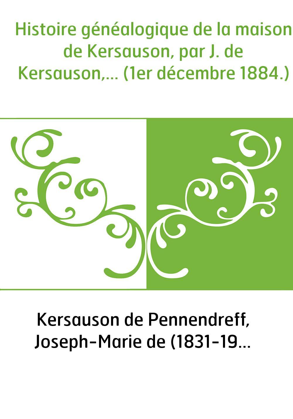 Histoire généalogique de la maison de Kersauson, par J. de Kersauson,... (1er décembre 1884.)