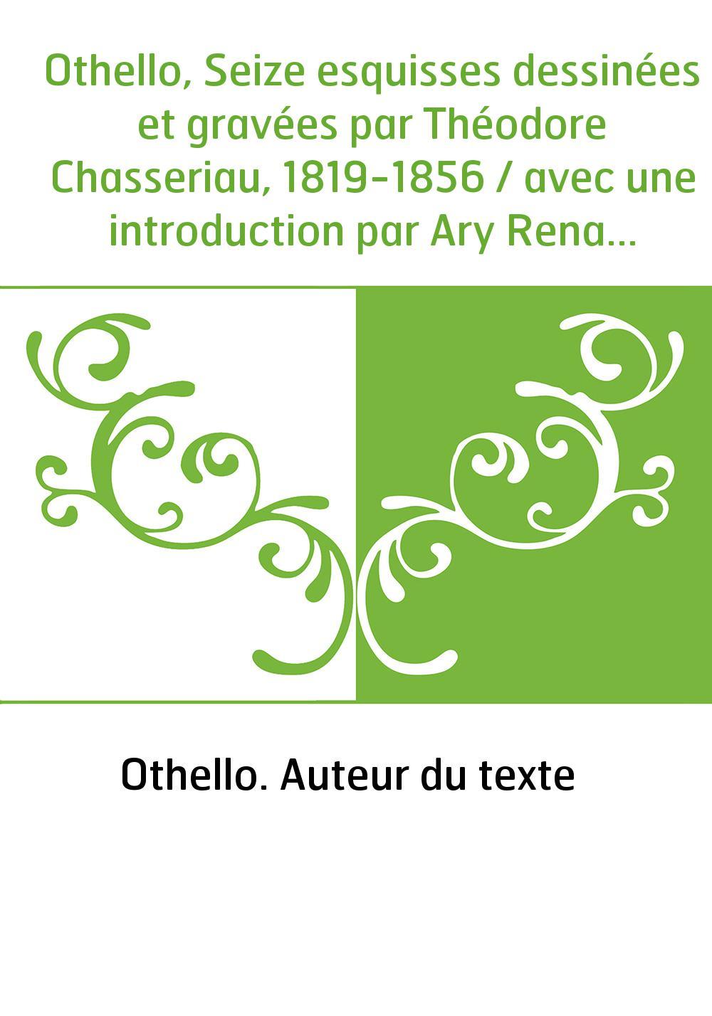 Othello, Seize esquisses dessinées et gravées par Théodore Chasseriau, 1819-1856 / avec une introduction par Ary Renan