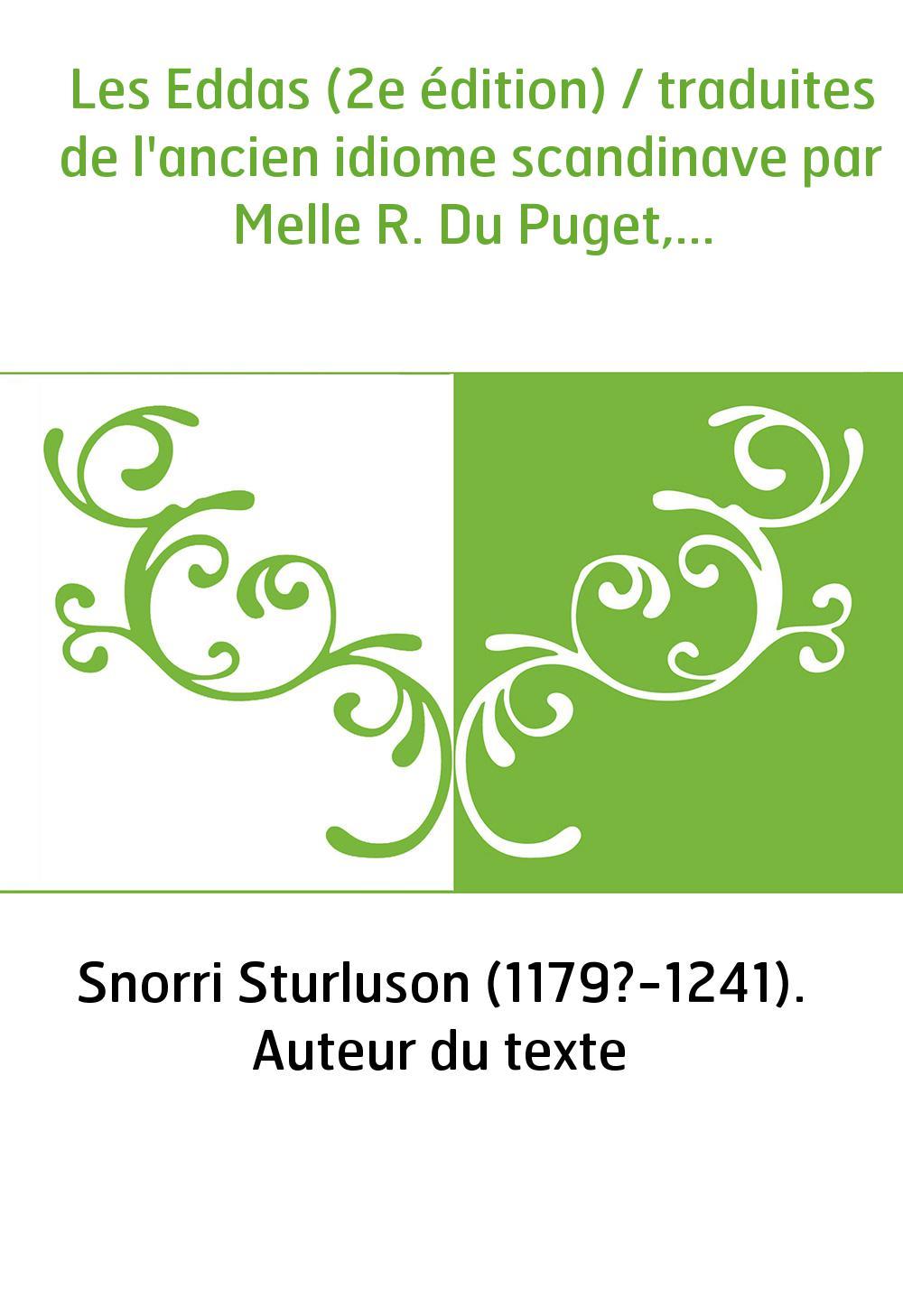 Les Eddas (2e édition) / traduites de l'ancien idiome scandinave par Melle R. Du Puget,...