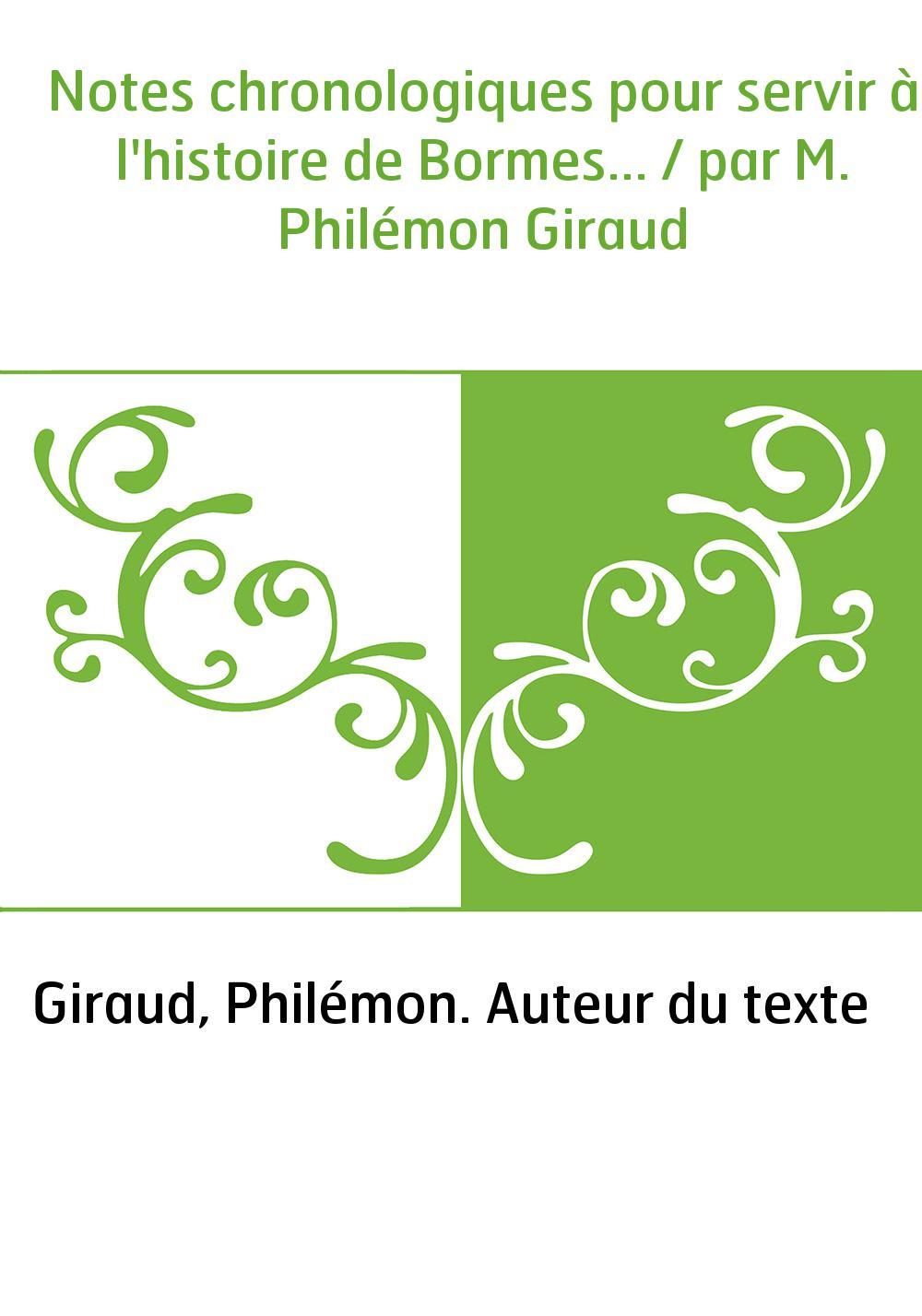Notes chronologiques pour servir à l'histoire de Bormes... / par M. Philémon Giraud
