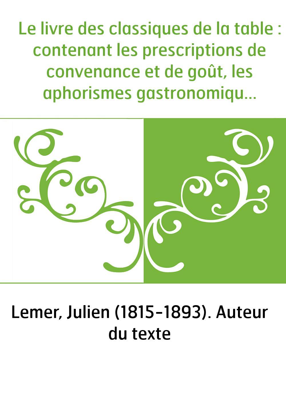 Le livre des classiques de la table : contenant les prescriptions de convenance et de goût, les aphorismes gastronomiques, les i