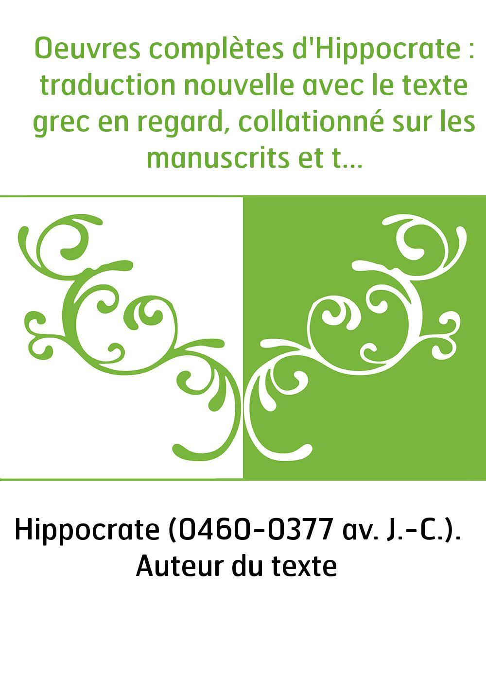 Oeuvres complètes d'Hippocrate : traduction nouvelle avec le texte grec en regard, collationné sur les manuscrits et toutes les
