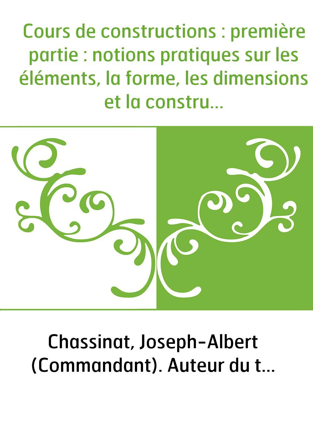 Cours de constructions : première partie : notions pratiques sur les éléments, la forme, les dimensions et la construction des m