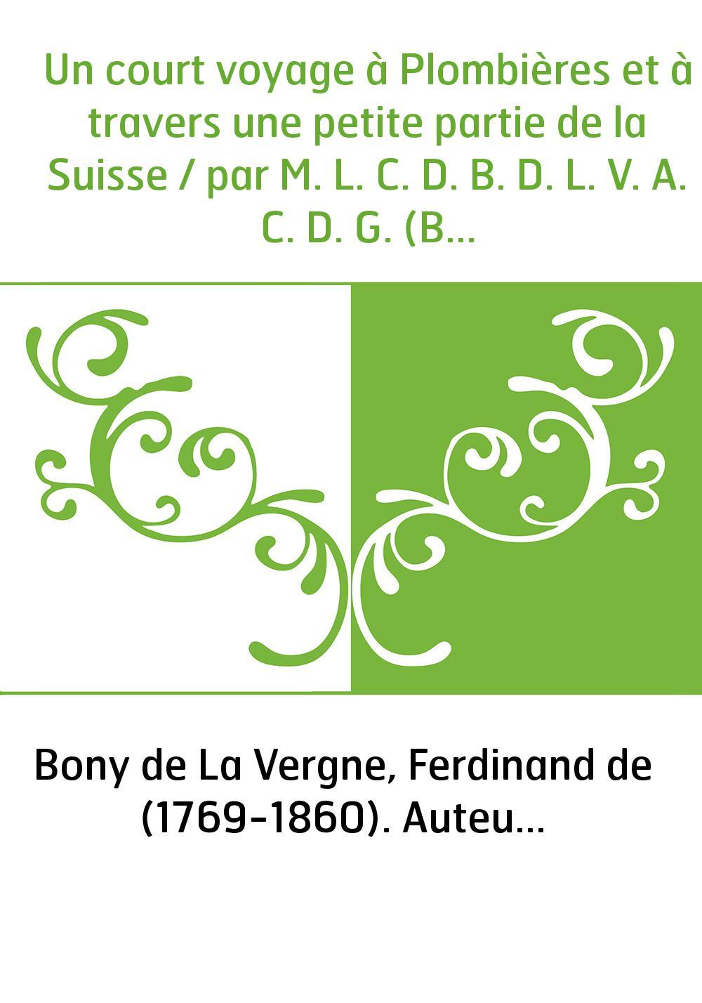 Un court voyage à Plombières et à travers une petite partie de la Suisse / par M. L. C. D. B. D. L. V. A. C. D. G. (Bony de La V