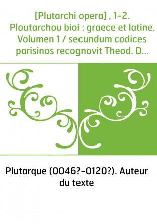 [Plutarchi opera] , 1-2. Ploutarchou...