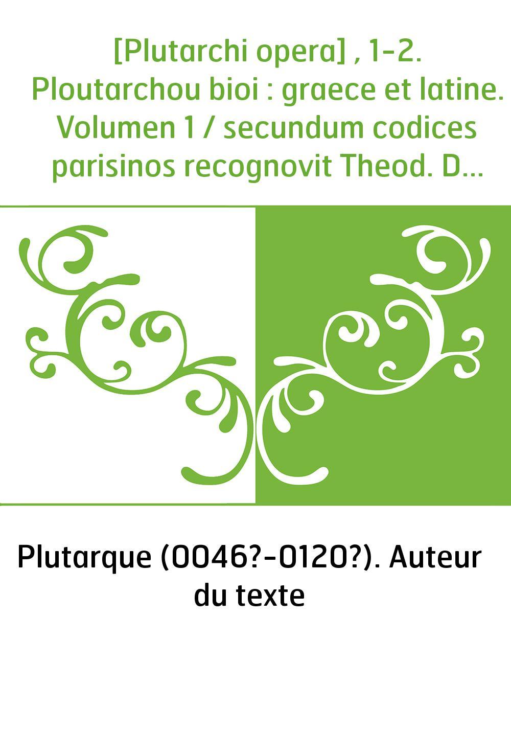 [Plutarchi opera] , 1-2. Ploutarchou bioi : graece et latine. Volumen 1 / secundum codices parisinos recognovit Theod. Doehner