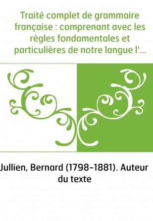Traité complet de grammaire française...