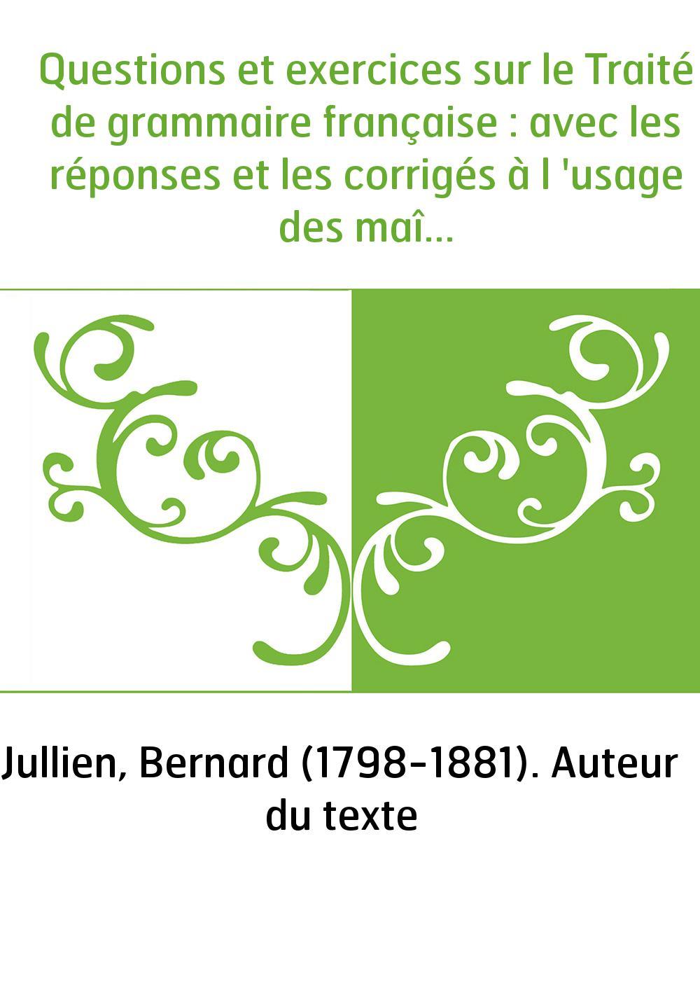 Questions et exercices sur le Traité de grammaire française : avec les réponses et les corrigés à l 'usage des maîtres. Partie 1