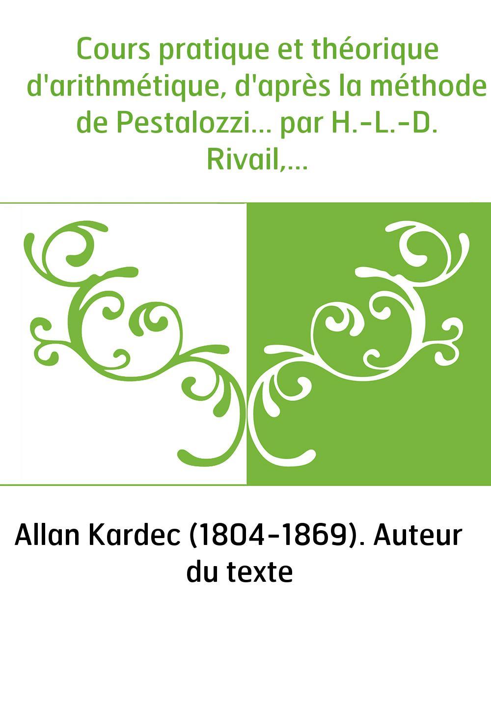 Cours pratique et théorique d'arithmétique, d'après la méthode de Pestalozzi... par H.-L.-D. Rivail,...