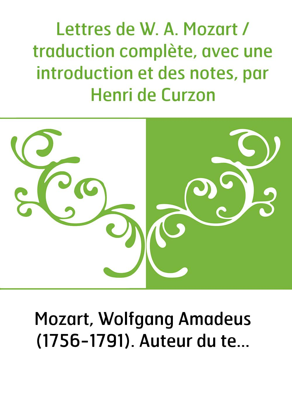 Lettres de W. A. Mozart / traduction complète, avec une introduction et des notes, par Henri de Curzon
