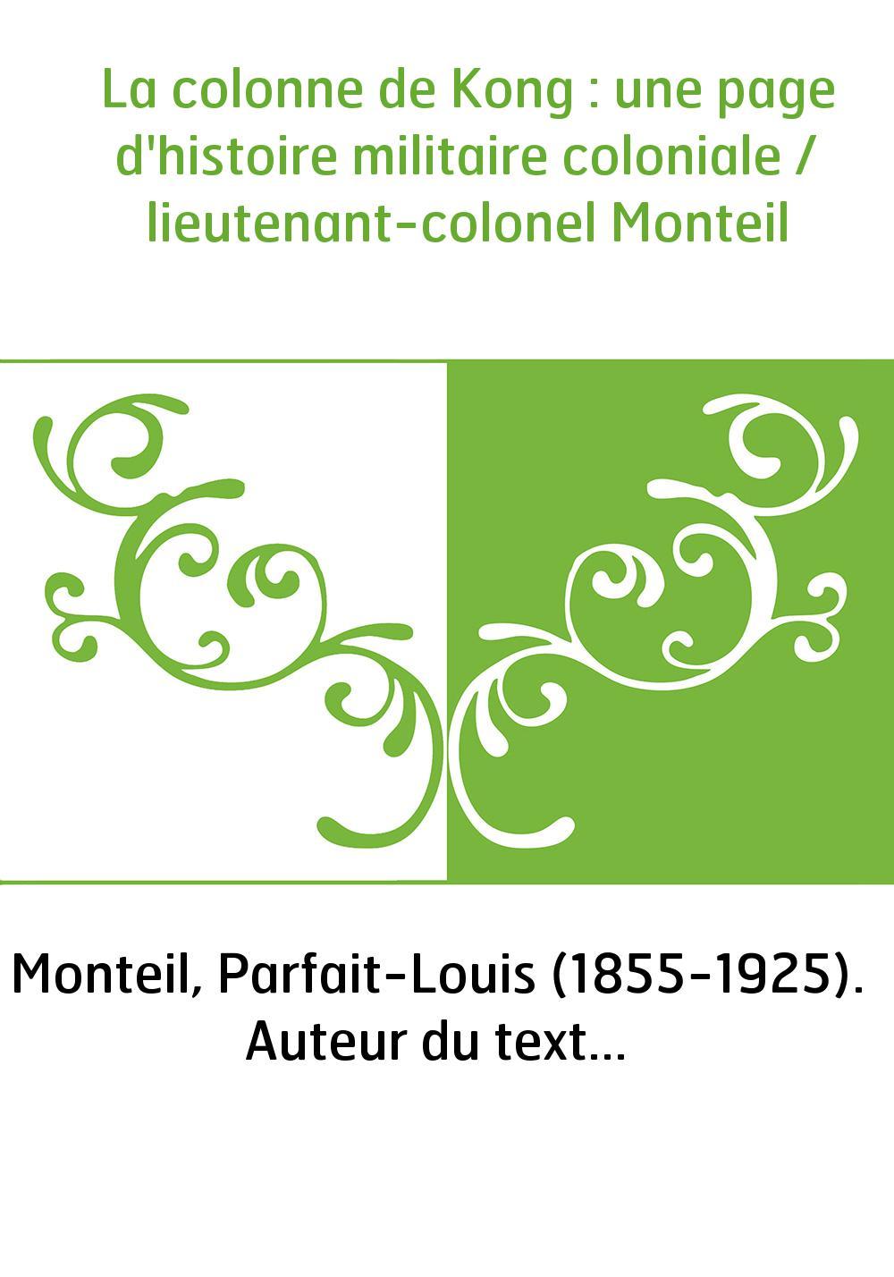La colonne de Kong : une page d'histoire militaire coloniale / lieutenant-colonel Monteil