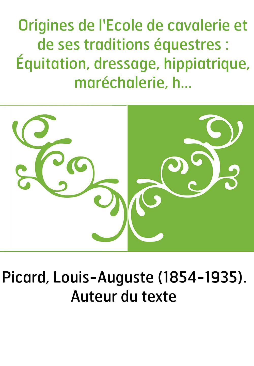 Origines de l'Ecole de cavalerie et de ses traditions équestres : Équitation, dressage, hippiatrique, maréchalerie, haras, remon
