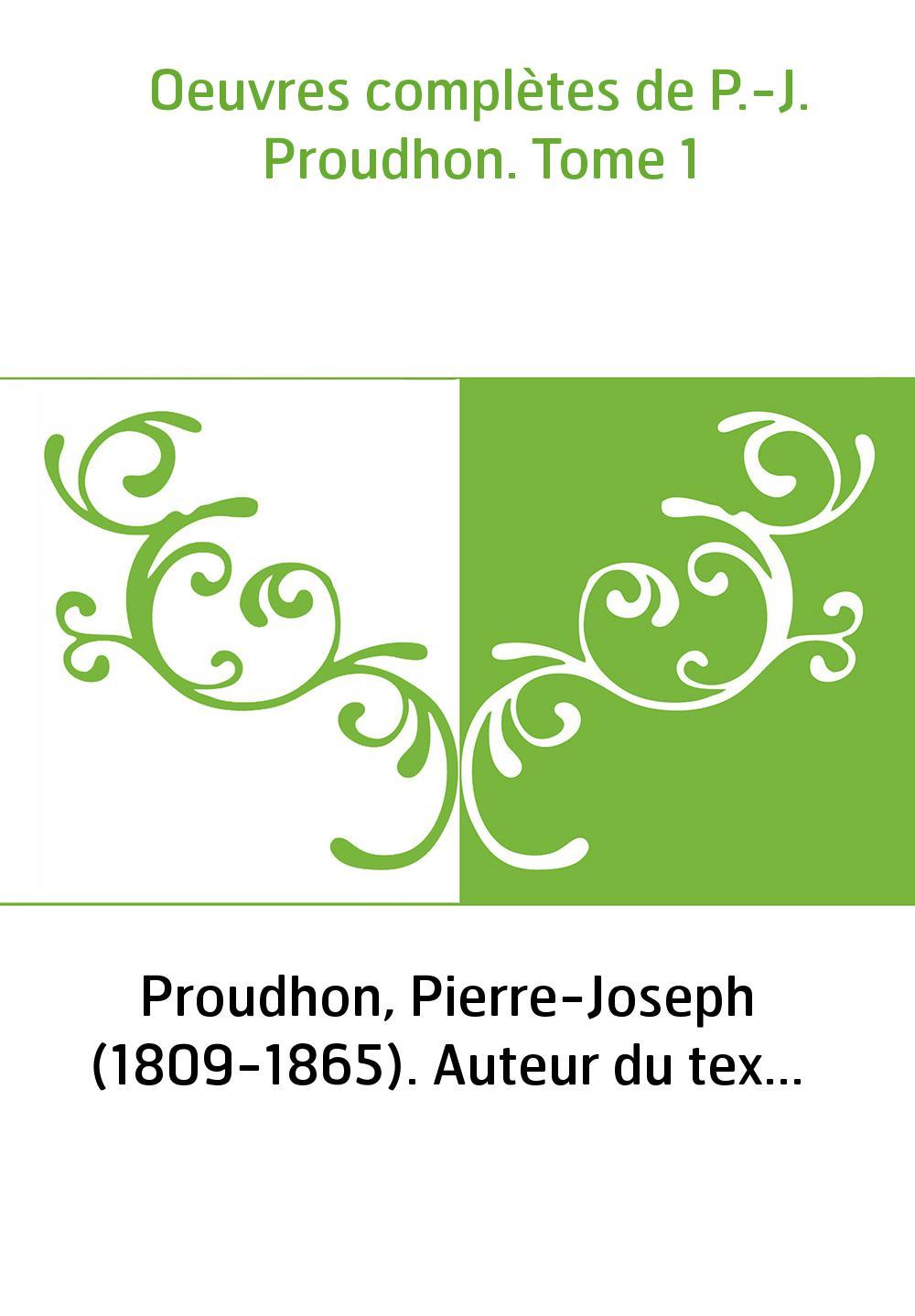 Oeuvres complètes de P.-J. Proudhon. Tome 1