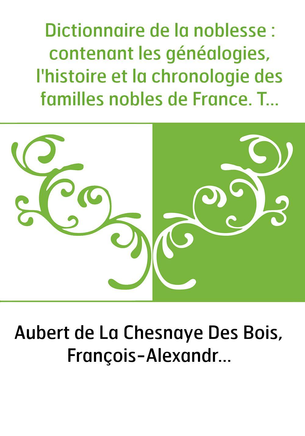 Dictionnaire de la noblesse : contenant les généalogies, l'histoire et la chronologie des familles nobles de France. Tome 1 / pa